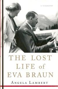 The Lost Life of Eva Braun by  Angela Lambert - First Edition; First Printing - 2007 - from idaho jim and Biblio.com