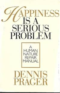 Happiness is a Serious Problem by Dennis Prager - First Edition (Stated) - 1998-01 - from Paper Time Machines and Biblio.co.nz