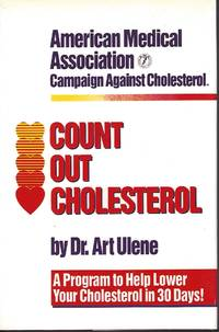 Count Out Cholesterol Cookbook A Program to Help Lower Your Cholesterol in  30 Days! by  Art Ulene - First Edition - 1989 - from Bytown Bookery (SKU: 3251)