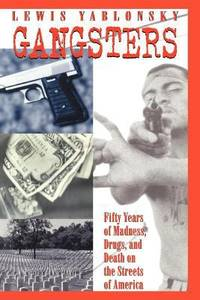 image of Gangsters : Fifty Years of Madness, Drugs, and Death on the Streets of America
