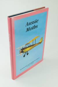 Aussie Moths; De Havilland D.H.60 Moths in Australia by  Bruce A WINLEY - First edition - 1997 - from Rare Aviation Books Pty Ltd (SKU: 1534)