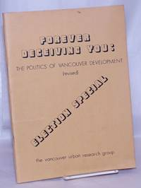 image of Forever deceiving you: the politics of Vancouver development (revised). Election special