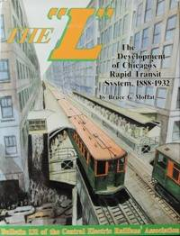 """THE """"L"""" : THE DEVELOPMENT OF CHICAGO'S RAPID TRANSIT SYSTEM 1888-1932"""