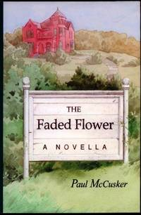 The Faded Flower by Paul McCusker - Hardcover - 2001-09-01 - from Mary May Music Inc and Biblio.co.uk