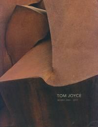 Tom Joyce: Works 2002-2017