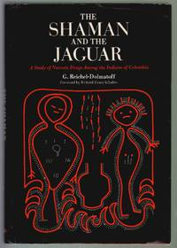 The Shaman and the Jaguar: A Study of Narcotic Drugs Among the Indians of Colombia