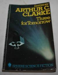 Three for Tomorrow by  Arthur C. (ed.) Clarke - Paperback - 1973 - from H4o Books and Biblio.co.uk