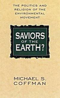 Saviors of the Earth? : The Politics and Religion of the Enviromental Movement