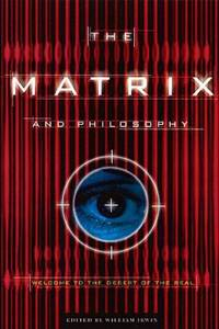 The Matrix and Philosophy : Welcome to the Desert of the Real