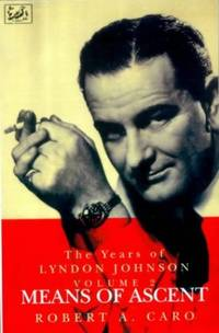 Means of Ascent: The Years of Lyndon Johnson Volume 2