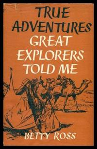 TRUE ADVENTURES GREAT EXPLORERS TOLD ME by  Betty Ross - First Edition - 1959 - from W. Fraser Sandercombe and Biblio.com