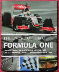 image of The Complete Encyclopedia of Formula One. The new definitive guide to the drivers, cars, circuits and every world championship since 1950.
