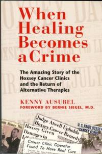 image of When Healing Becomes A Crime: The Amazing Story Of The Hoxsey Cancer Clinics And The Return Of Alternative Therapies