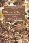 Grain of Truth : The Ancient Lessons of Craft