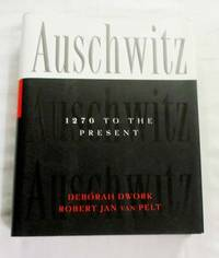 Auschwitz, 1270 to the Present by  Robert Jan van  Deborah & Pelt - 1st Edition - 1996 - from Adelaide Booksellers and Biblio.com