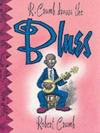 R. Crumb Draws the Blues by Crumb, R