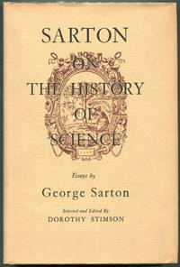 Sarton on the History of Science; Essays By George Sarton