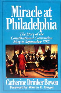 Miracle at Philadelphia: The Story of the Constitutional Convention May to September 1787 by  Catherine Drinker Bowen - Paperback - 1986 - from The Parnassus BookShop and Biblio.com