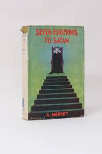 Seven Footprints to Satan by A. Merritt - 1st Edition - 1928 - from Hyraxia and Biblio.co.uk
