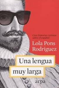 Una lengua muy larga : cien historias del español