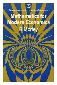 Mathematics for Modern Economics (Fontana introduction to modern economics)