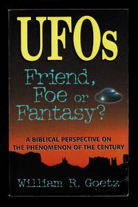 Ufos Friend, Foe or Fantasy?: A Biblical Perspective on the Phenomenon of the Century