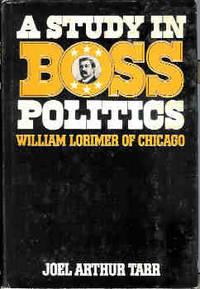 A Study in Boss Politics: William Lorimer of Chicago