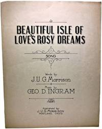 BEAUTIFUL ISLE OF LOVE'S ROSY DREAMS SONG by Words by J. U. G. Morrison Music by GEO. D. INGRAM - Paperback - First Edition First Printing. - 1920 - from Rose City Books (SKU: 111020660)