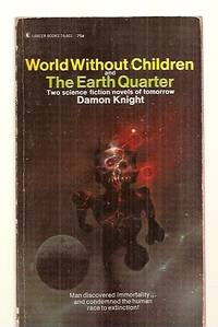 image of WORLD WITHOUT CHILDREN AND THE EARTH QUARTER: TWO SCIENCE FICTION NOVELS  [OF TOMORROW] [THE EARTH QUARTER was previously published under the title  THE SUN SABOTEURS]