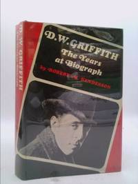 D.W. Griffith: The Years at Biograph
