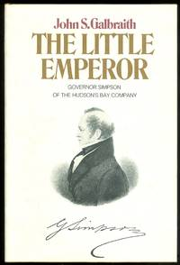 image of THE LITTLE EMPEROR: GOVERNOR SIMPSON OF THE HUDSON'S BAY COMPANY.