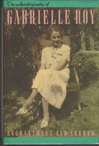 Enchantment And Sorrow The Autobiography of Gabrielle Roy