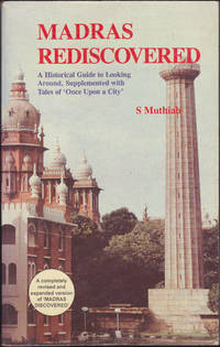Madras Rediscovered: A Historical Guide to Looking Around, Supplemented with Tales of `Once Upon a City`