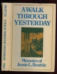 A Walk through Yesterday: Memoirs of Jessie L. Beattie