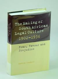 The Making of South African Legal Culture 1902-1936: Fear, Favour and Prejudice