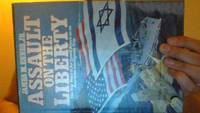 Assault On The Liberty: The True Story Of The Israeli Attack On An American Intelligence Ship