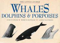 Whales, Dolphins & Porpoises [The Little Guides]