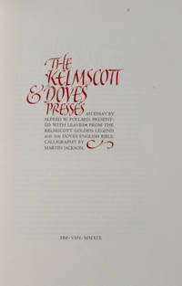 The Kelmscott & Doves Presses. An Essay by Alfred W. Pollard, Presented with Leaves from the Kelmscott Golden Legend and the Doves English Bible. Calligraphy by Martin Jackson