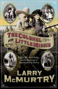 image of The Colonel and Little Missie: Buffalo Bill, Annie Oakley and the Beginnings of Superstardom in America