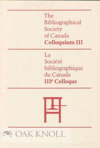 BIBLIOGRAPHICAL SOCIETY OF CANADA COLLOQUIUM III.|THE