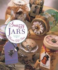 Snazzy Jars : Glorious Gift Ideas by Marie Browning - 2006