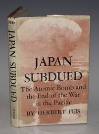 Japan Subdued The Atomic Bomb and The End of The War in the Pacific.