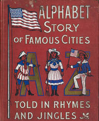 Alphabet Story of Famous Cities Told in Rhymes and Jingles by ABC - First Edition - 1905 - from E M Maurice Books, LLC, ABAA and Biblio.co.uk