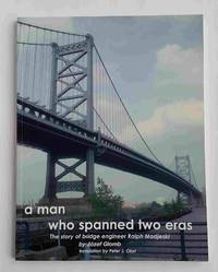A Man Who Spanned Two Eras: The Story of Bridge Engineer Ralph Modjeski