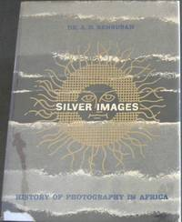 Silver Images: History of Photography in Africa by  Dr A D Bensusan - First Edition - 1966 - from Chapter 1 Books and Biblio.com
