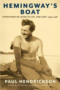 Hemingway's Boat : Everything He Loved in Life, and Lost, 1934-1961 by Paul Hendrickson - Hardcover - 2011 - from ThriftBooks and Biblio.com