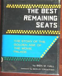 The Best Remaining Seats: The Story of the Golden Age of the Movie Palace