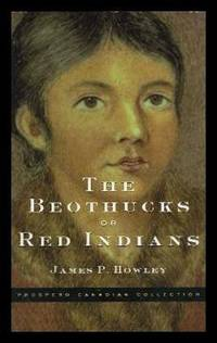 THE BEOTHUCKS - or Red Indians - The Aboriginal Inhabitants of Newfoundland