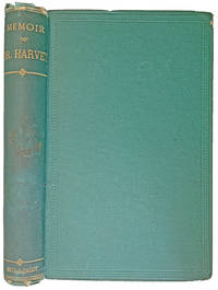 Memoir of W.H. Harvey, M.D., F.R.S., etc., etc. Late Professor of Botany, Trinity College, Dublin. With Selections from his Journal and Correspondence.