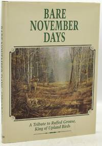 BARE NOVEMBER DAYS: A TRIBUTE TO RUFFED GROUSE, KING OF UPLAND BIRDS